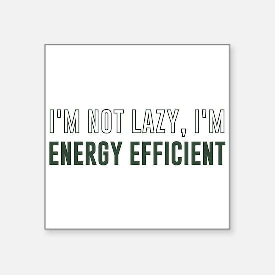 I'm Not Lazy I'm Energy Efficient Sticker