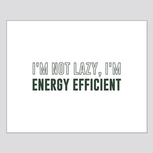 I'm Not Lazy I'm Energy Efficient Posters
