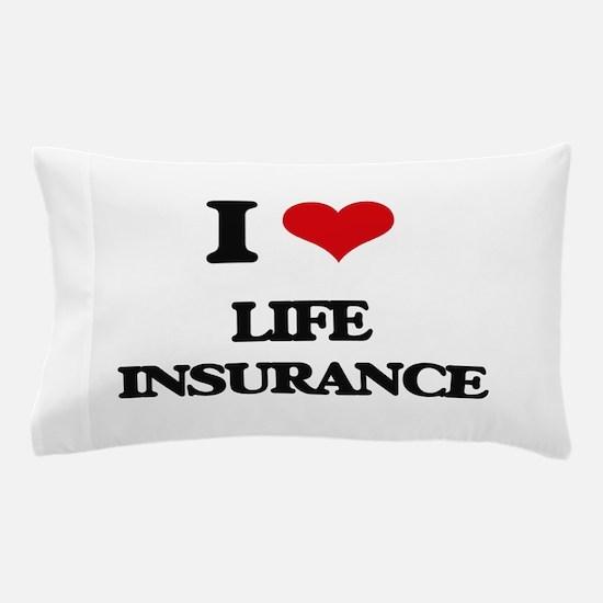I Love Life Insurance Pillow Case