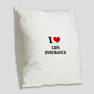 I Love Life Insurance Burlap Throw Pillow