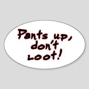 Pants up, don't loot! - Sticker (Oval)