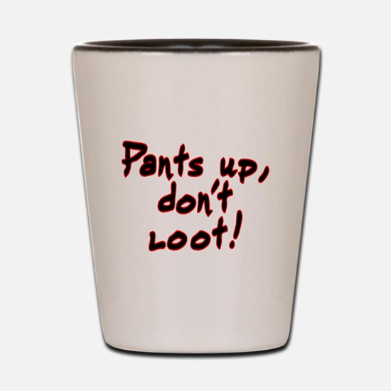 Pants up, don't loot! - Shot Glass