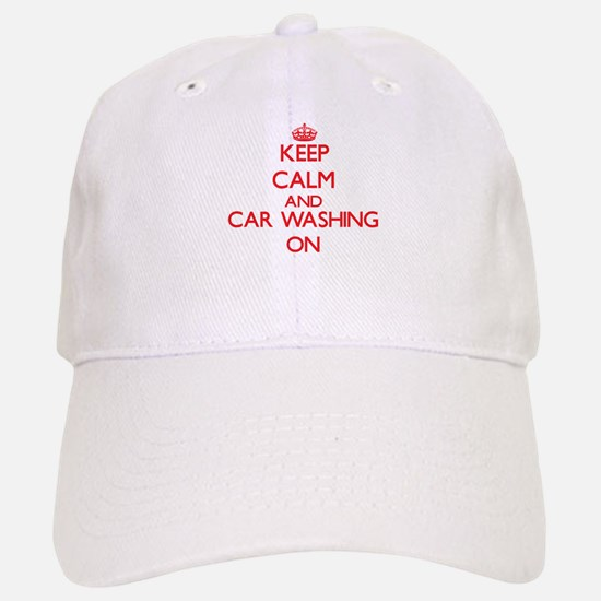 Keep calm and Car Washing ON Baseball Baseball Cap