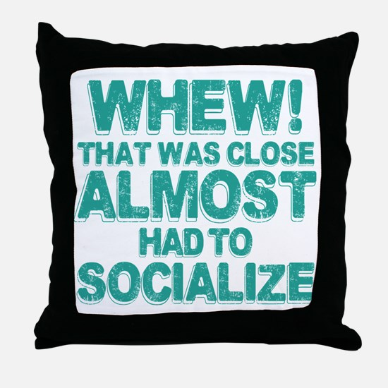 Almost Had To Socialize Throw Pillow