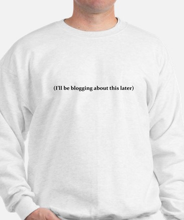I'll be blogging about This Later Sweatshirt