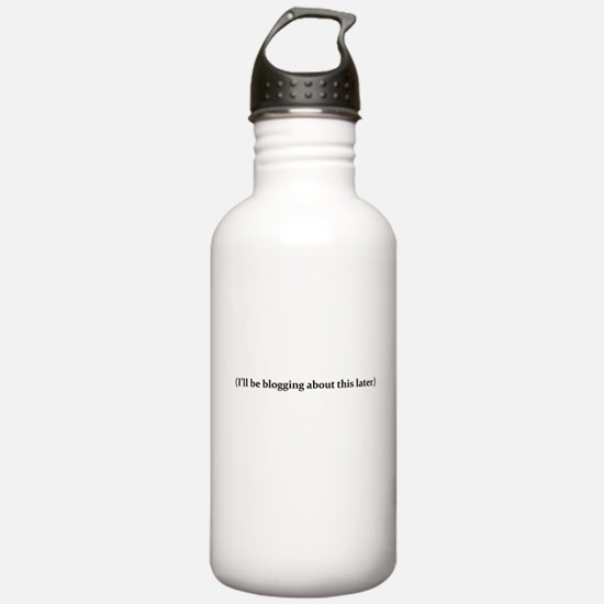 I'll be blogging about Water Bottle