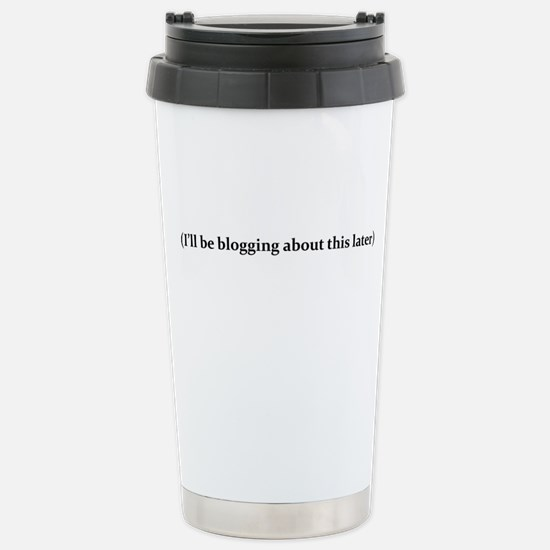I'll be blogging about Stainless Steel Travel Mug
