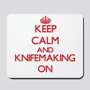 Keep calm and Knifemaking ON Mousepad