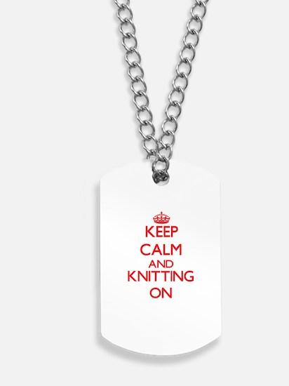 Keep calm and Knitting ON Dog Tags