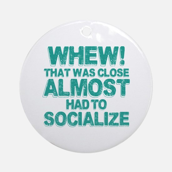 Almost Had To Socialize Ornament (Round)