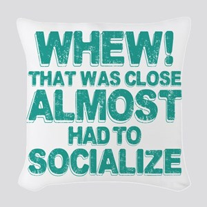 Almost Had To Socialize Woven Throw Pillow