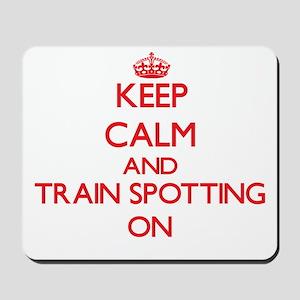 Keep calm and Train Spotting ON Mousepad