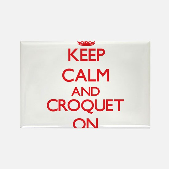 Keep calm and Croquet ON Magnets