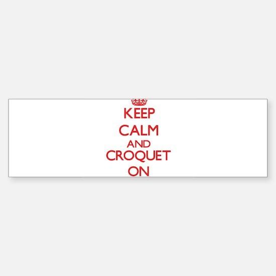 Keep calm and Croquet ON Bumper Bumper Bumper Sticker