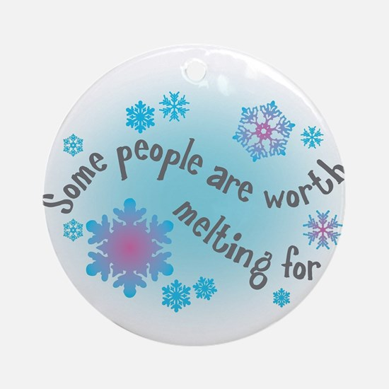 Some people are worth melting for Ornament (Round)