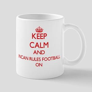 Keep calm and Incan Rules Football ON Mugs
