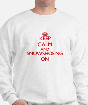 Keep calm and Snowshoeing ON Sweatshirt