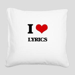 I Love Lyrics Square Canvas Pillow