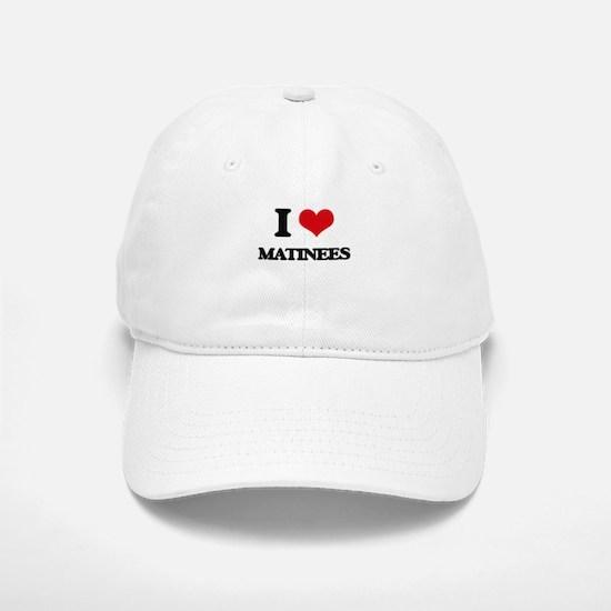 I Love Matinees Baseball Baseball Cap