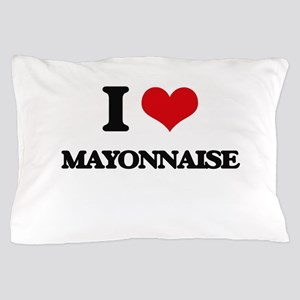 I Love Mayonnaise Pillow Case