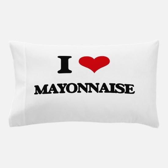 I Love Mayonnaise Pillow Case