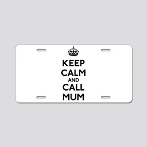 Keep Calm and Call Mum Aluminum License Plate