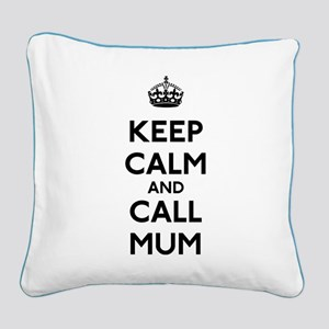 Keep Calm and Call Mum Square Canvas Pillow