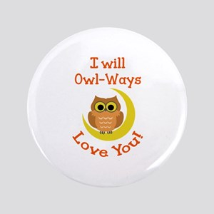 """OWLWAYS LOVE YOU 3.5"""" Button"""
