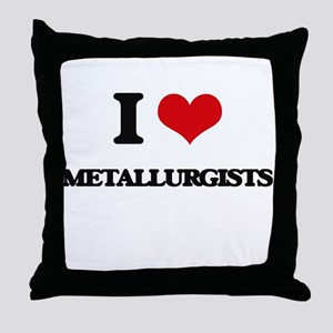 I Love Metallurgists Throw Pillow