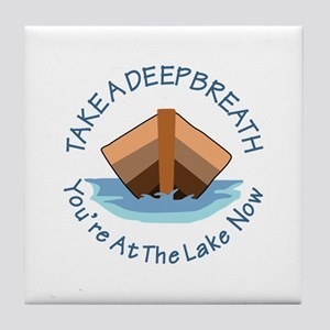 YOURE AT THE LAKE NOW Tile Coaster
