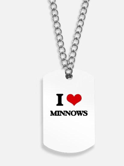 I Love Minnows Dog Tags