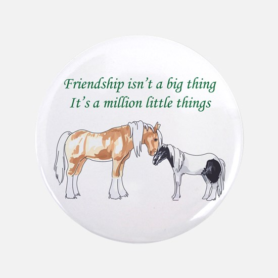 """FRIENDSHIP ISNT A BIG THING 3.5"""" Button"""