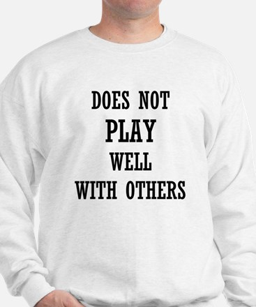 Does Not Play Well With Others Sweatshirt