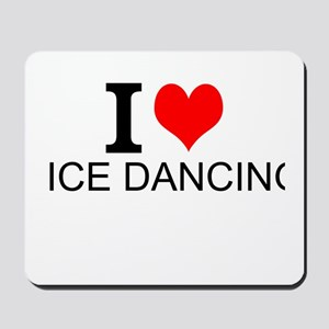 I Love Ice Dancing Mousepad