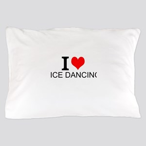 I Love Ice Dancing Pillow Case