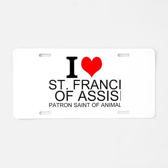 I Love St. Francis of Assisi Aluminum License Plat