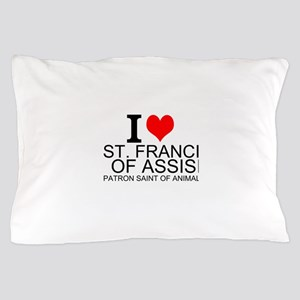 I Love St. Francis of Assisi Pillow Case