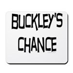 Buckley's Chance Mousepad