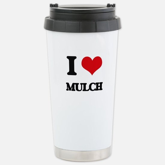 I Love Mulch Stainless Steel Travel Mug