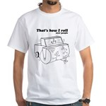 That's How I Roll: Over People White T-Shirt