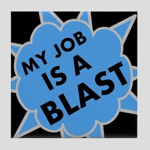 My Job is a Blast Tile Coaster