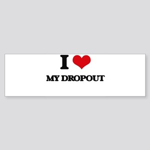 I Love My Dropout Bumper Sticker