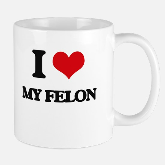 I Love My Felon Mugs