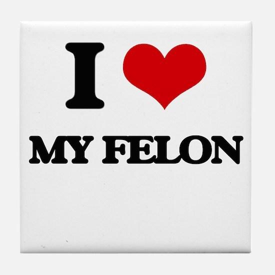 I Love My Felon Tile Coaster