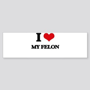 I Love My Felon Bumper Sticker