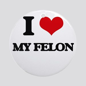 I Love My Felon Ornament (Round)