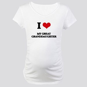 I Love My Great Granddaughter Maternity T-Shirt