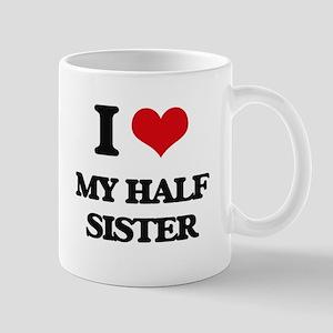 I Love My Half Sister Mugs