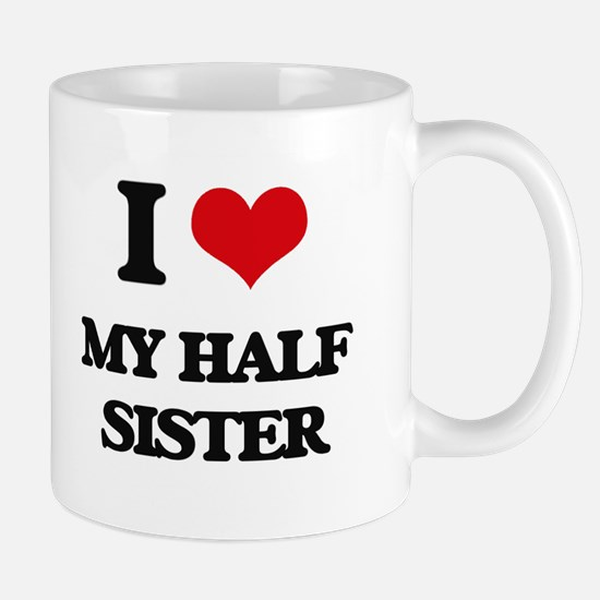 I Love My Half Sister Mugs