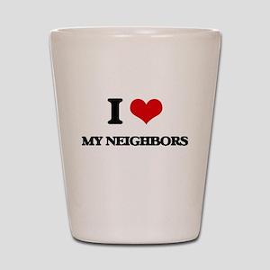 I Love My Neighbors Shot Glass